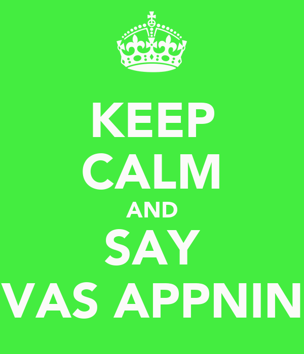 KEEP CALM AND SAY VAS APPNIN