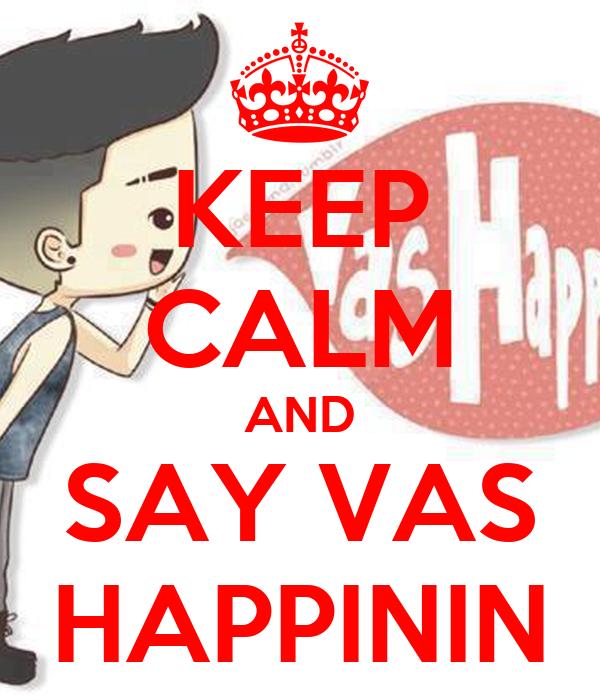 KEEP CALM AND SAY VAS HAPPININ