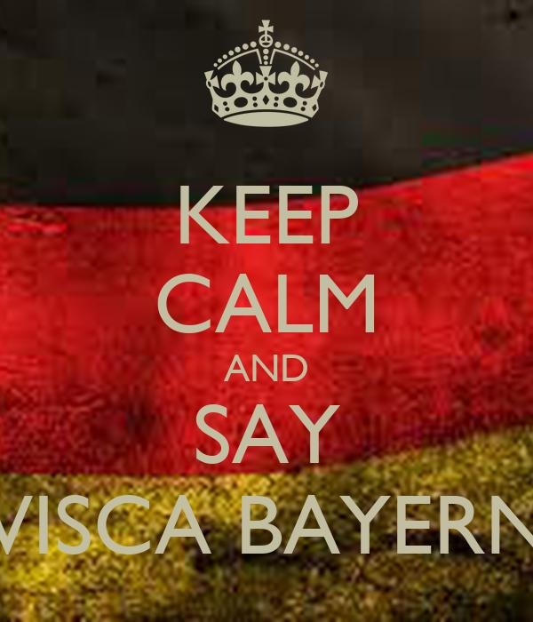 KEEP CALM AND SAY VISCA BAYERN