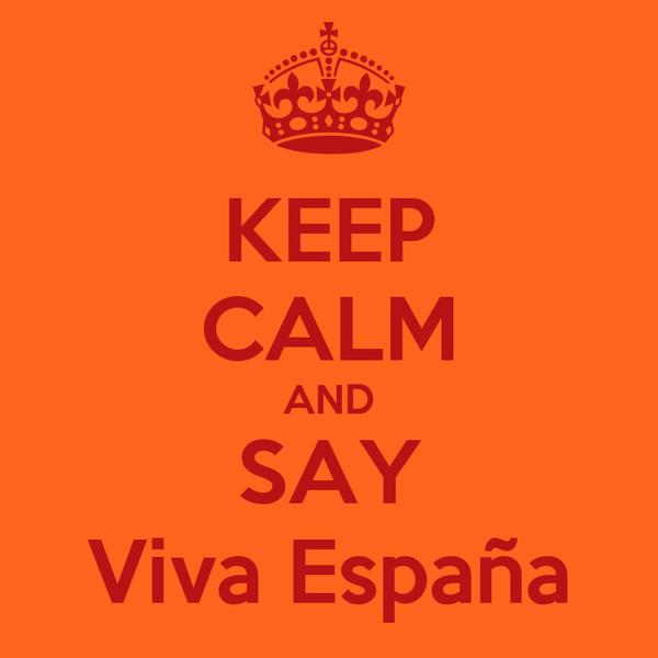 KEEP CALM AND SAY Viva España