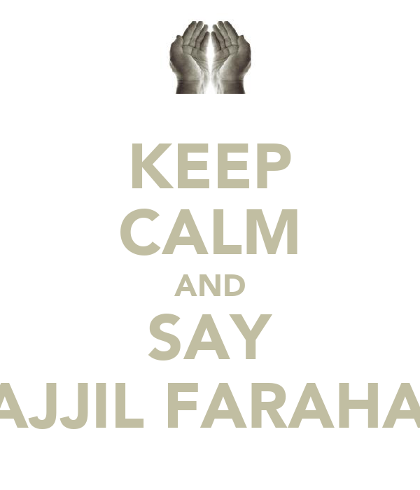 KEEP CALM AND SAY WA AJJIL FARAHAJUM