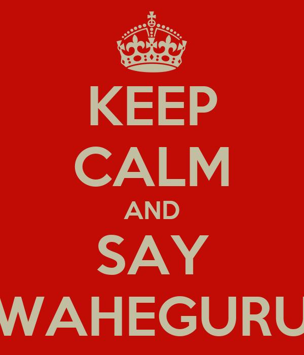 KEEP CALM AND SAY WAHEGURU