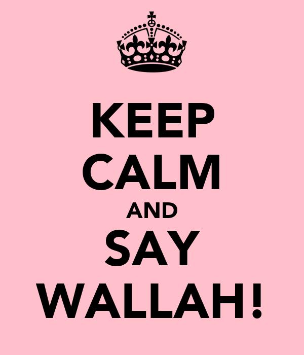 KEEP CALM AND SAY WALLAH!