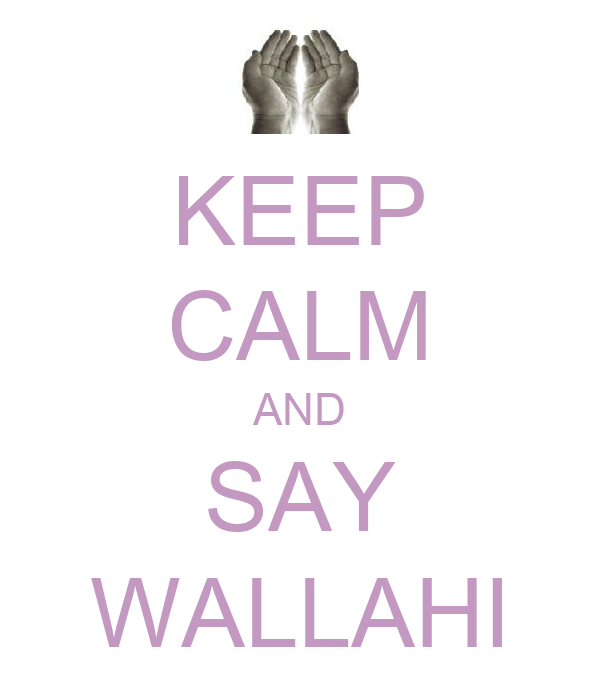 KEEP CALM AND SAY WALLAHI