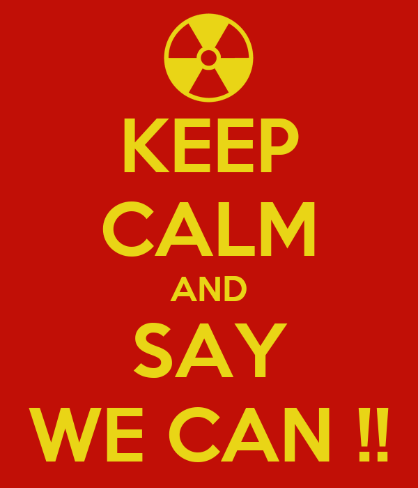 KEEP CALM AND SAY WE CAN !!