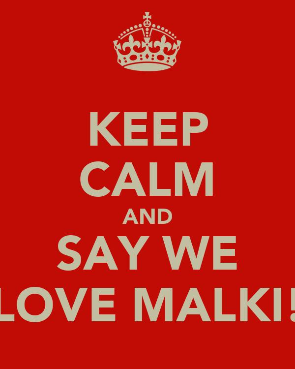 KEEP CALM AND SAY WE LOVE MALKI!