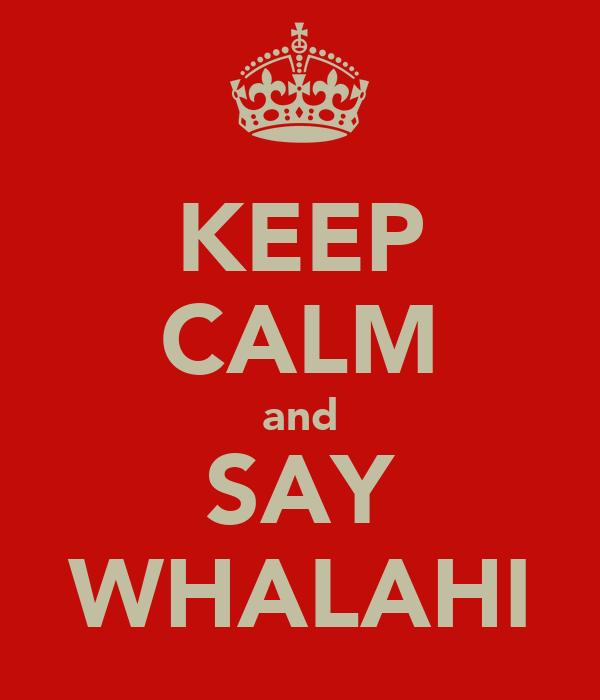 KEEP CALM and SAY WHALAHI