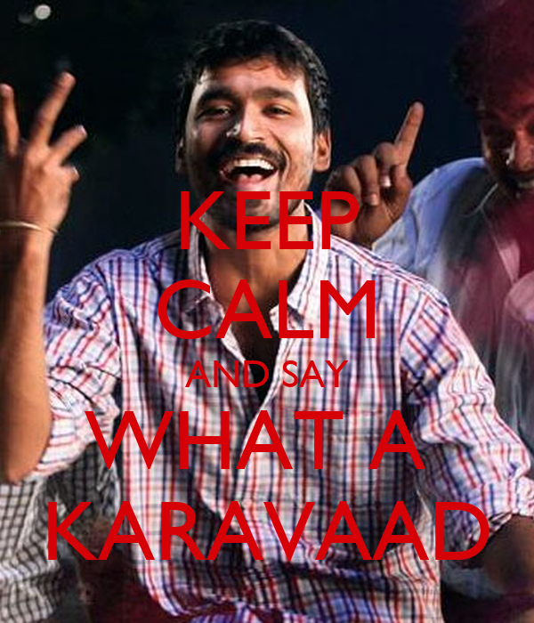 KEEP CALM AND SAY WHAT A  KARAVAAD