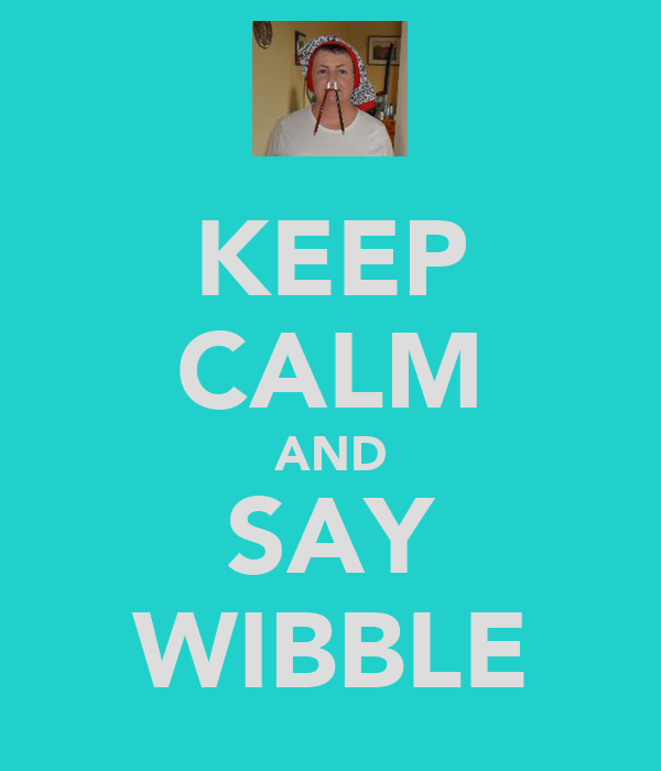 KEEP CALM AND SAY WIBBLE