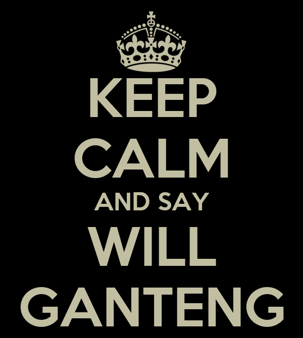 KEEP CALM AND SAY WILL GANTENG