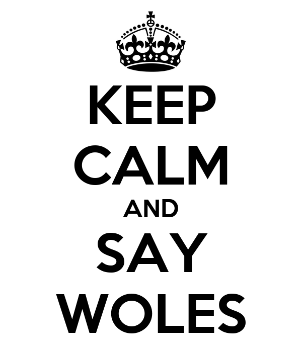 KEEP CALM AND SAY WOLES