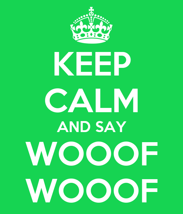 KEEP CALM AND SAY WOOOF WOOOF