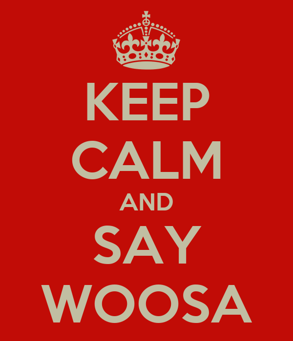KEEP CALM AND SAY WOOSA