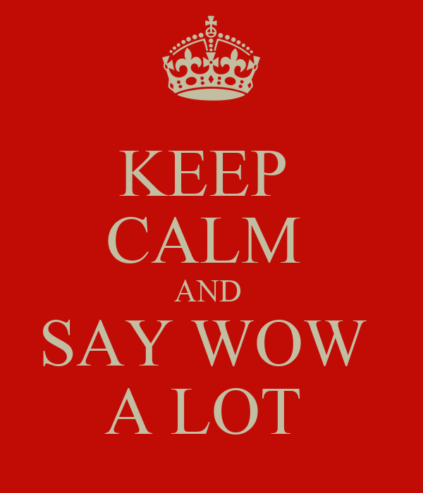 KEEP  CALM  AND  SAY WOW  A LOT