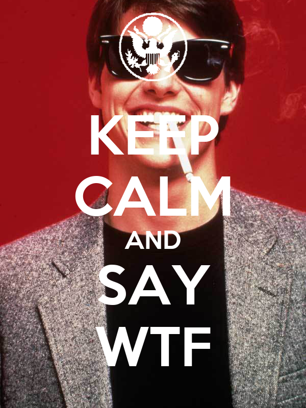 KEEP CALM AND SAY WTF