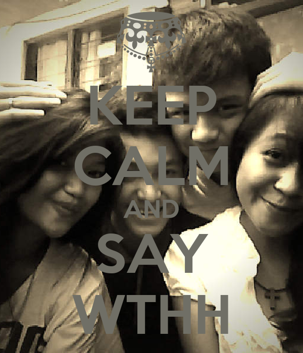 KEEP CALM AND SAY WTHH