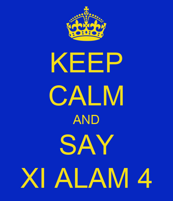 KEEP CALM AND SAY XI ALAM 4