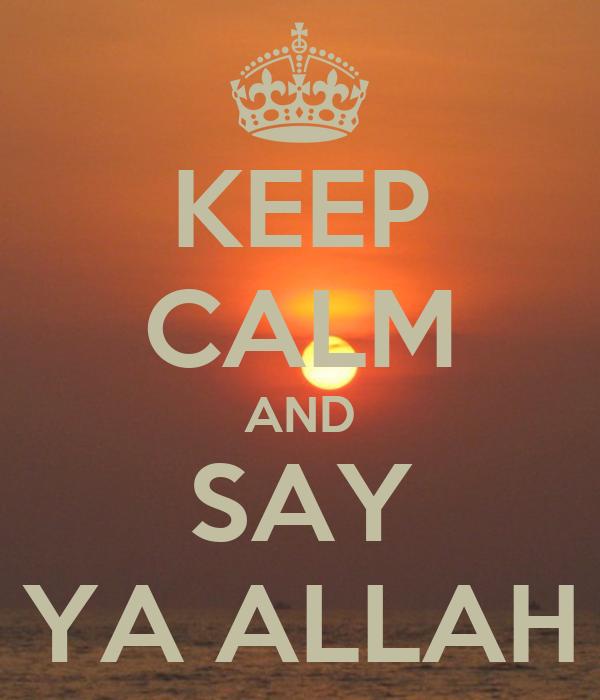 KEEP CALM AND SAY YA ALLAH