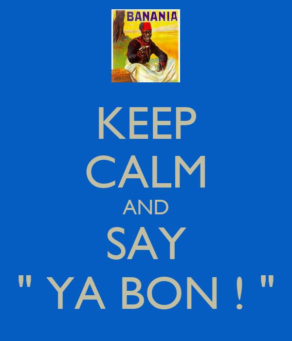 "KEEP CALM AND SAY "" YA BON ! """