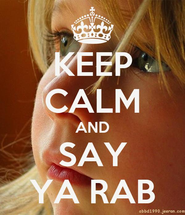 KEEP CALM AND SAY YA RAB