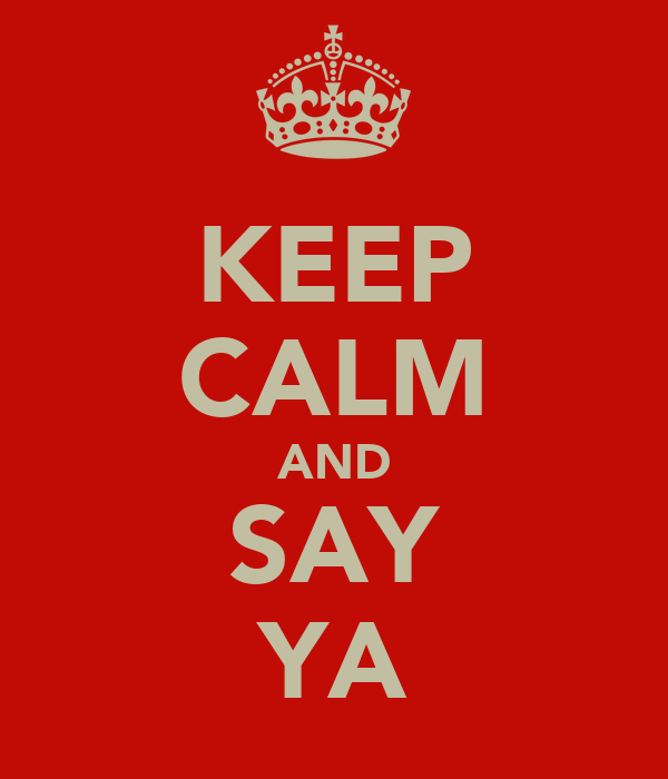 KEEP CALM AND SAY YA