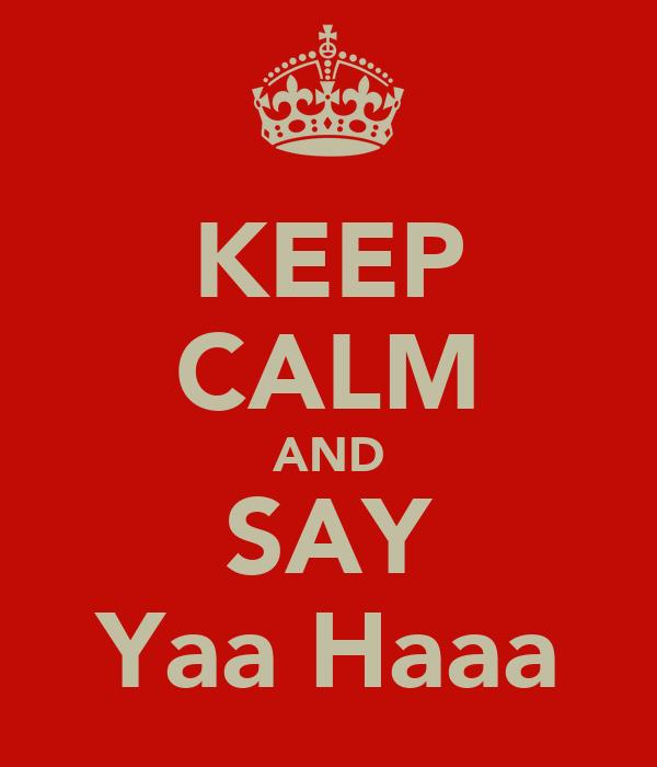 KEEP CALM AND SAY Yaa Haaa
