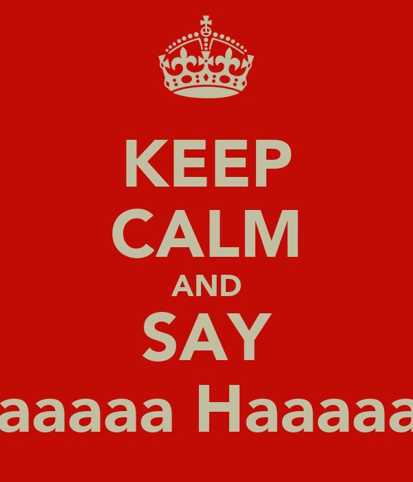 KEEP CALM AND SAY Yaaaaa Haaaaaa