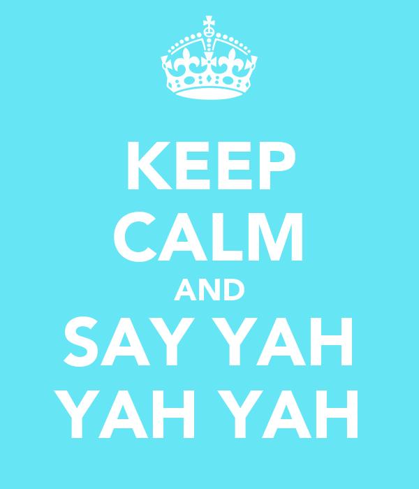 KEEP CALM AND SAY YAH YAH YAH
