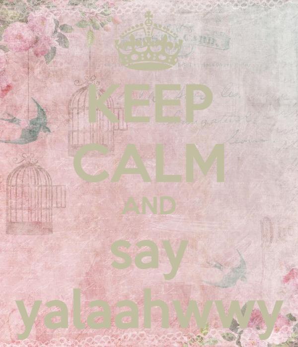 KEEP CALM AND say yalaahwwy