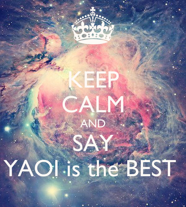 KEEP CALM AND SAY YAOI is the BEST