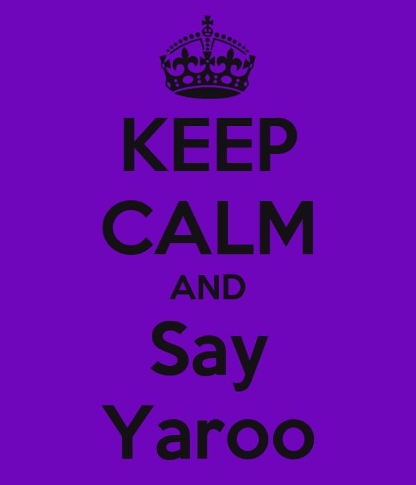 KEEP CALM AND Say Yaroo