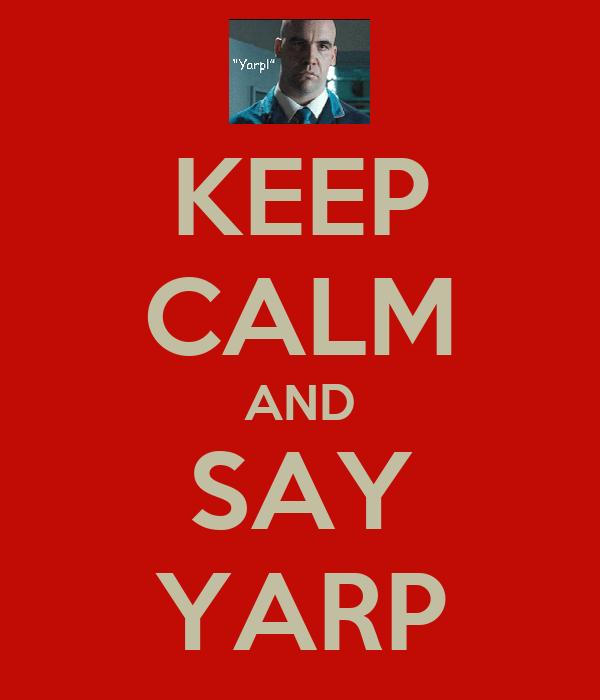KEEP CALM AND SAY YARP