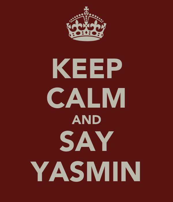 KEEP CALM AND SAY YASMIN