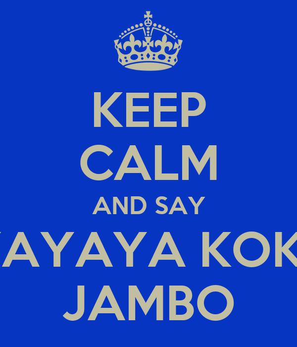 KEEP CALM AND SAY  YAYAYA KOKO  JAMBO