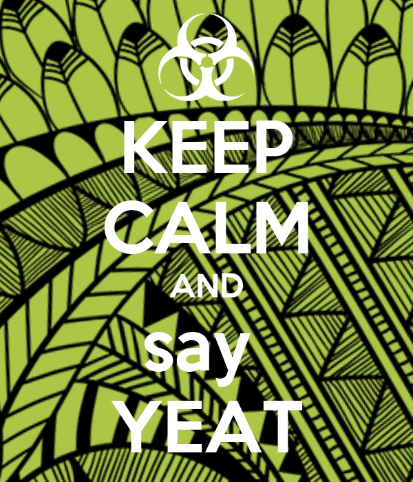 KEEP CALM AND say  YEAT