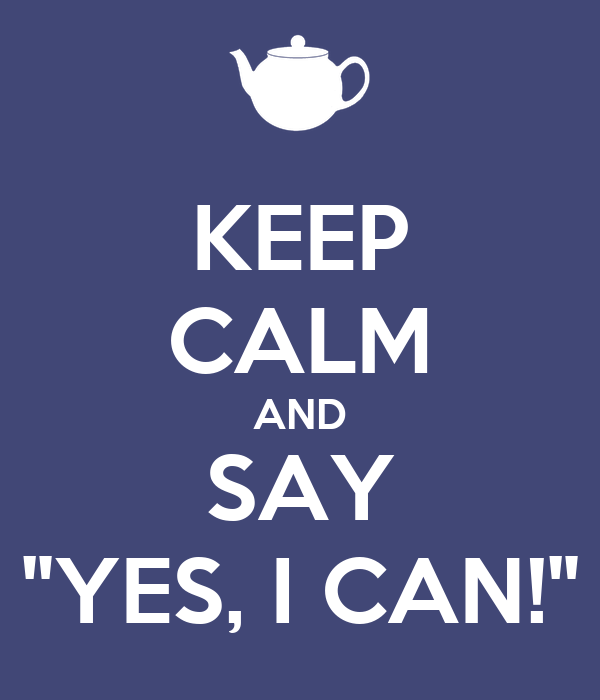 "KEEP CALM AND SAY ""YES, I CAN!"""