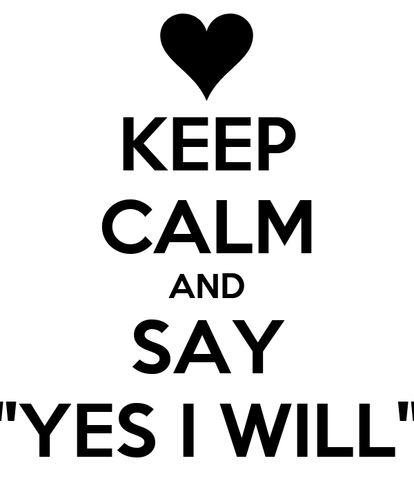 """KEEP CALM AND SAY """"YES I WILL"""""""