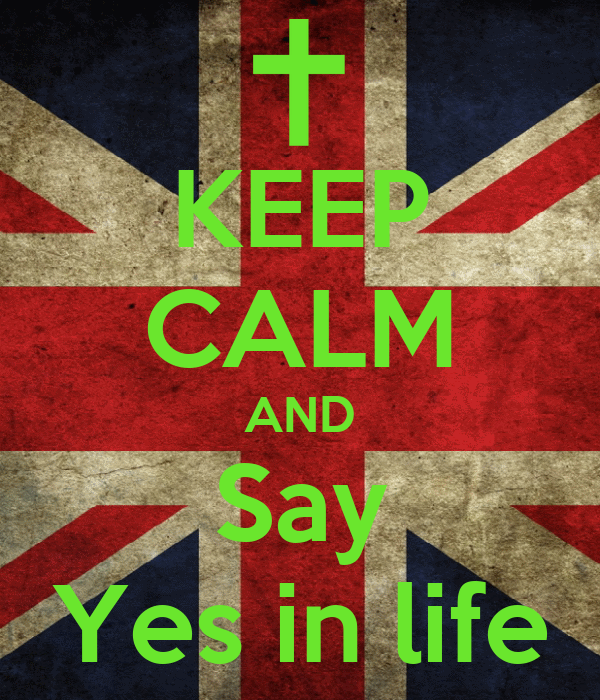 KEEP CALM AND Say Yes in life