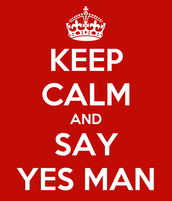 KEEP CALM AND SAY YES MAN
