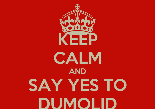 KEEP CALM AND SAY YES TO DUMOLID