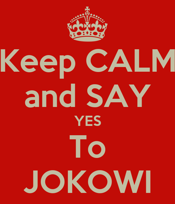 Keep CALM and SAY YES To JOKOWI