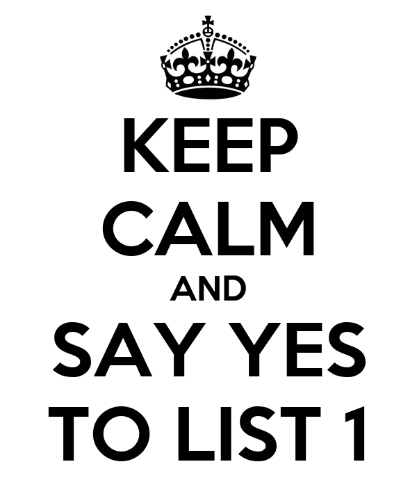 KEEP CALM AND SAY YES TO LIST 1