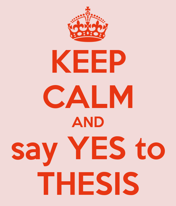 KEEP CALM AND say YES to THESIS
