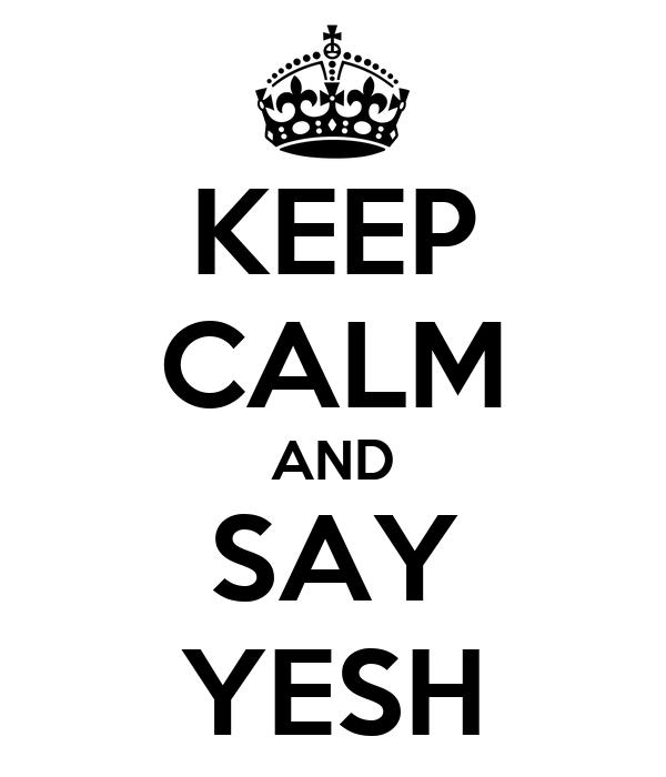 KEEP CALM AND SAY YESH