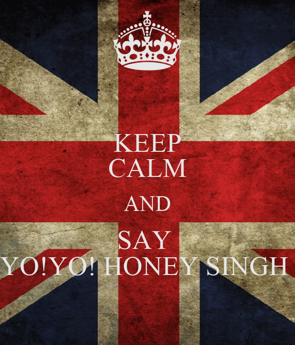 KEEP CALM AND SAY  YO!YO! HONEY SINGH