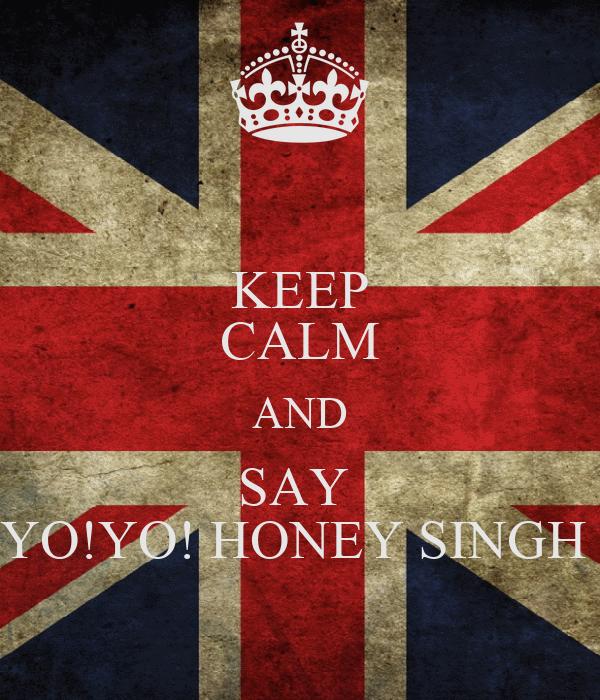 KEEP CALM AND SAY  YO!YO! HONEY SINGH