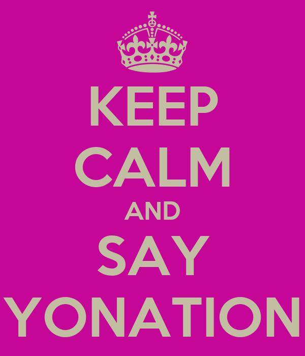 KEEP CALM AND SAY YONATION