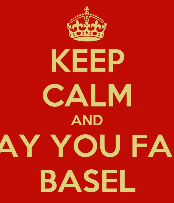 KEEP CALM AND SAY YOU FAIL BASEL