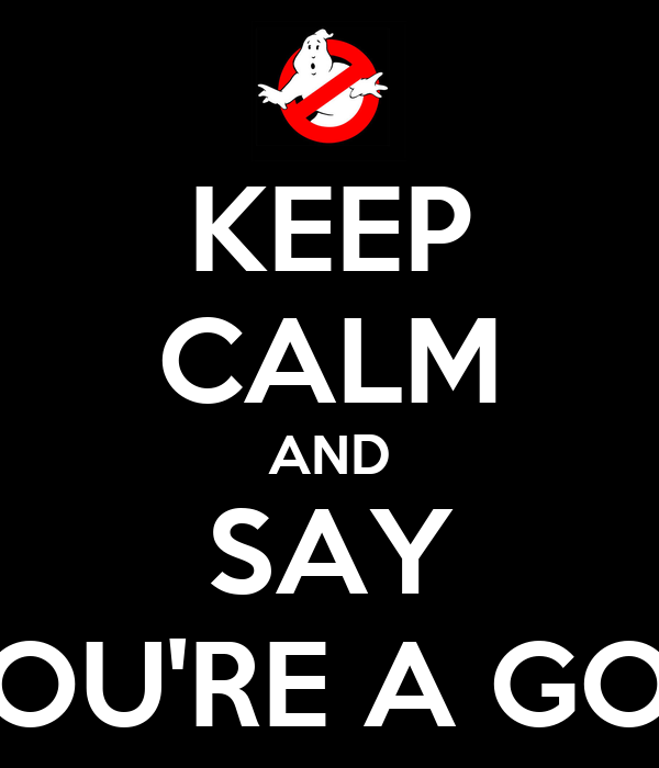 KEEP CALM AND SAY YOU'RE A GOD