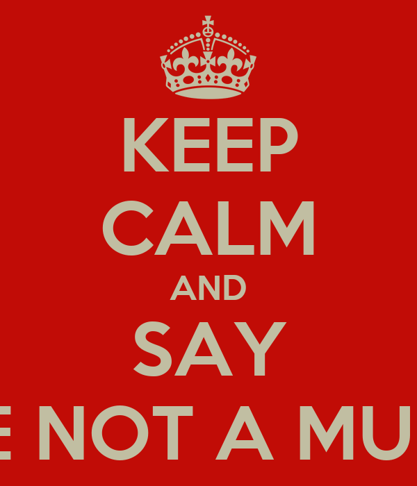 """KEEP CALM AND SAY """"YOU'RE NOT A MUNDANE"""""""